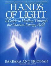 Hands of Light: A Guide to Healing Through the Human Energy Field by Barbara Br