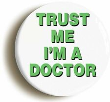 TRUST ME I'M A DOCTOR BADGE BUTTON PIN (Size is 2inch/50mm diameter) FANCY DRESS