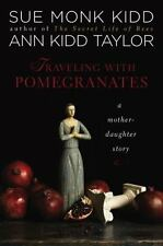 Traveling with Pomegranates : A Mother-Daughter Story by Sue Monk Kidd