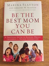 Be the Best Mom You Can Be : A Practical Guide to Raising Whole Children (A-4)