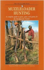 MUZZLELOADER HUNTING: A COMPLETE GUIDE TO GUNS, GEAR, AND GAME