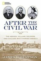 After the Civil War: The Heroes, Villains, Soldiers, and Civilians Who Changed A