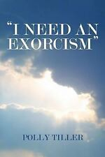 I Need an Exorcism by Polly Tiller (2013, Paperback)