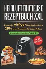 Heißluftfritteuse Rezeptbuch XXL: Das große Airfryer,Kochbuch mit den 250 besten