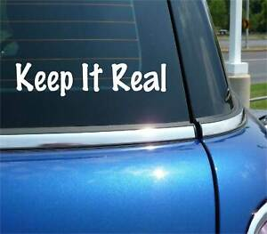 KEEP IT REAL DECAL STICKER FUNNY GROUNDED HOOD GENUINE HONEST UNAFFECTED CAR