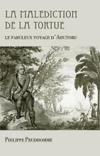 La Malédiction de la Tortue : Le Fabuleux Voyage D'Ahutoru by Philippe...