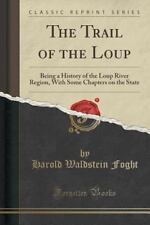 The Trail of the Loup: Being a History of the Loup River Region, with Some Chapt