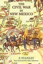 The Civil War In New Mexico: By F. Stanley