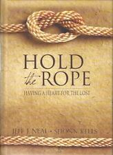 Hold the Rope : Having a Heart for the Lost by Shonn Keels and Jeff J. Neal...