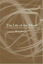 The Life of the Mind : An Essay on Phenomenological Externalism by Gregory...