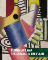 Cubism and War : The Crystal in the Flame, Hardcover by Green, Chistopher; Co...