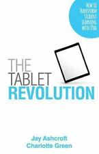 The Tablet Revolution : How to Transform Student Learning with IPad by Jay...