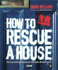 HOW TO RESCUE A HOUSE: TURN AN UNLOVED PROPERTY INTO YOUR DREAM HOME., Ireland,