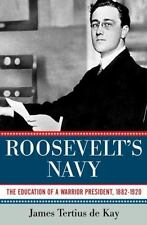 Roosevelt's Navy: The Education of a Warrior President, 1882-1920, de Kay, James