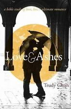 Love&Ashes : A Women's Bible Study of Love, Loss, and Ultimate Romance by...