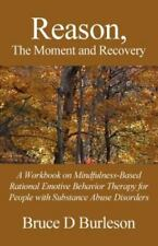 Reason, the Moment and Recovery: A Workbook on Mindfulness-Based Rational Emotiv