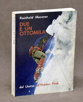 Alpinismo - Messner - Due e un ottomila Dal Lhotse all'Hidden Peak - 1^ ed. 1977