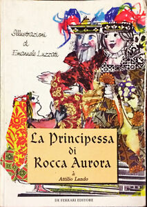 LA PRINCIPESSA DI ROCCA AURORA - ATTILIO LANDO - DE FERRARI 1998 (ILL. LUZZATI)