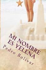 Mi Nombre Es Yelena: Mi Nombre Es Yelena : El Reencuentro by Pedro Bolivar...