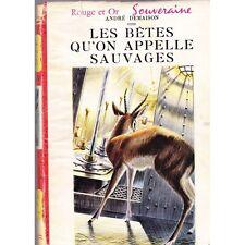 Les BETES qu'on APPELLE SAUVAGES André DEMAISON illustré DEMAISON Rouge Or 1961