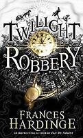 Twilight Robbery by Hardinge, Frances