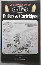 A Handbook of Civil War Bullets & Cartridges, By James E. and Dean S. Thomas