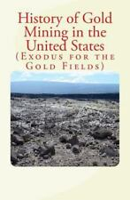 History of Gold Mining in the United States : Exodus for the Gold Fields by...