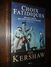 CHOIX FATIDIQUES - Dix décisions qui ont changé le monde 1940-1941 - Ian Kershaw