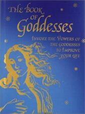 The Book of Goddesses: Invoke the Powers of the Goddesses to Improve Your Life