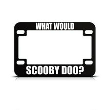 What Would Scooby Doo? Military Black Bike License Plate Frame Tag Holder