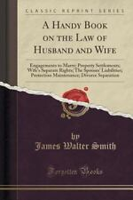 A Handy Book on the Law of Husband and Wife : Engagements to Marry; Property...