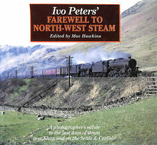 Ivo Peters' Farewell To North-West Steam by Peters, Ivo; Hawkins, Mac [Editor]