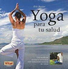 Yoga para tu salud: Las bases de la salud integral con ejercicios básicos de yog