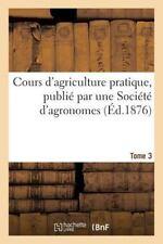 Cours d'Agriculture Pratique, Publie Par une Societe d'Agronomes Tome 3 by...