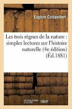 Les Trois Regnes de la Nature : Simples Lectures Sur l'Histoire Naturelle 4e...
