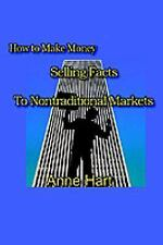 How to Make Money Selling Facts : To Non-Traditional Markets by Anne Hart...