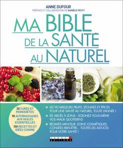 MA BIBLE DE LA SANTE AU NATUREL - ANNE DUFOUR ET DANIELE FESTY
