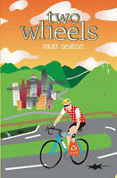 Good, Two Wheels: Thoughts from the Bike Lane, Seaton, Matt, Book