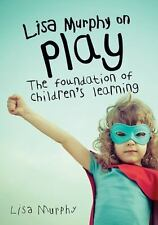 Lisa Murphy on Play: The Foundation of Children's Learning, Murphy, Lisa  Book