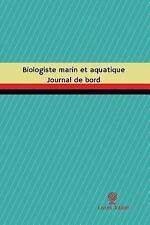 Journal/Carnet de Bord: Biologiste Marin et Aquatique Journal de Bord :...