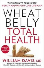 Wheat Belly Total Health : The Ultimate Grain-Free Health and Weight Loss Life