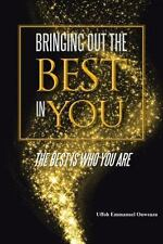 Bringing Out the Best in You : The Best Is Who You Are by Uffoh Emmanuel...