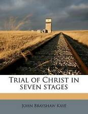 NEW Trial of Christ in seven stages by John Brayshaw Kaye