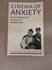 Cinema of Anxiety: A Psychoanalysis of Italian Neorealism by Rocchio, Vincent...