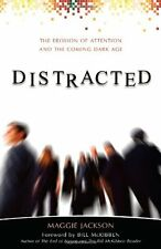 Distracted: The Erosion of Attention and the Coming Dark Age by Maggie Jackson