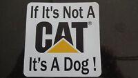If it's not a CAT it's a Dog Sticker Decal Caterpillar Semi Truck Cat Power