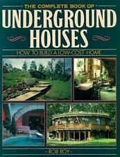 Complete Book of Underground Houses : How to Build a Low Cost Home by Rob Roy (1
