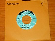"ROCK+ROLL / NORTHERN SOUL 45 RPM - JOHNNY THUNDER - DIAMOND 129 - ""LOOP DE LOOP"""
