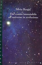 SILVIO BERGIA DAL COSMO IMMUTABILE ALL'UNIVERSO IN EVOLUZIONE BORINGHIERI 1995