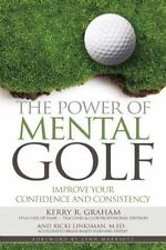 The Power of Mental Golf: Improve Your Confidence and Consistency by Graham, Ke
